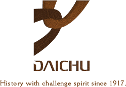 DAICHU(大忠)|History with challenge spirit since 1917.